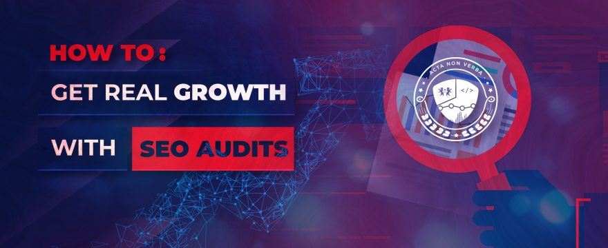 How To Get Real Growth With SEO Audits