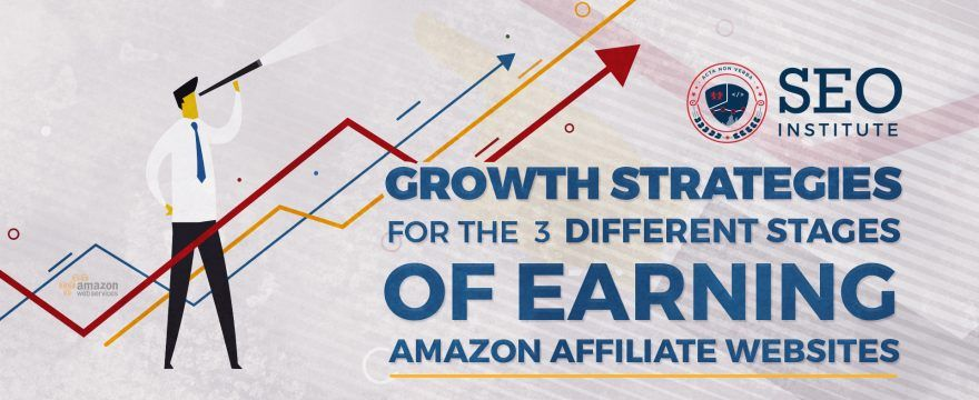 Growth Strategies for 3 Different Stages of Earning Amazon Affiliate Websites